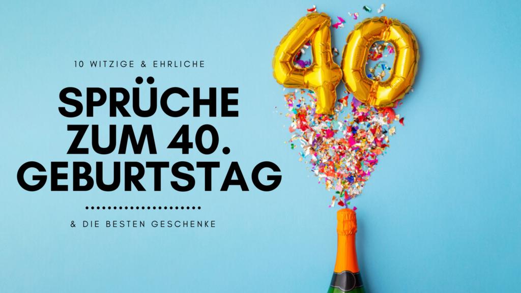 Sprüche Zum 40 Ten Geburtstag