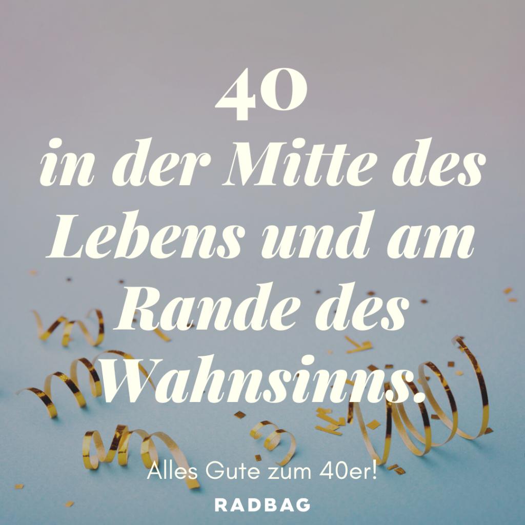 Sprüche zum 40. Geburtstag Glückwünsche 40er lustig witzig (6)