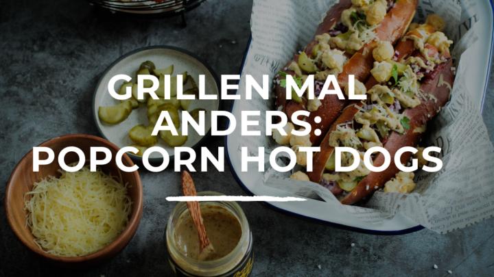 grillen mal anders popcorn hot dogs selbstgemachte brötchen rezept