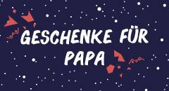 Weihnachsgeschenke für Papa
