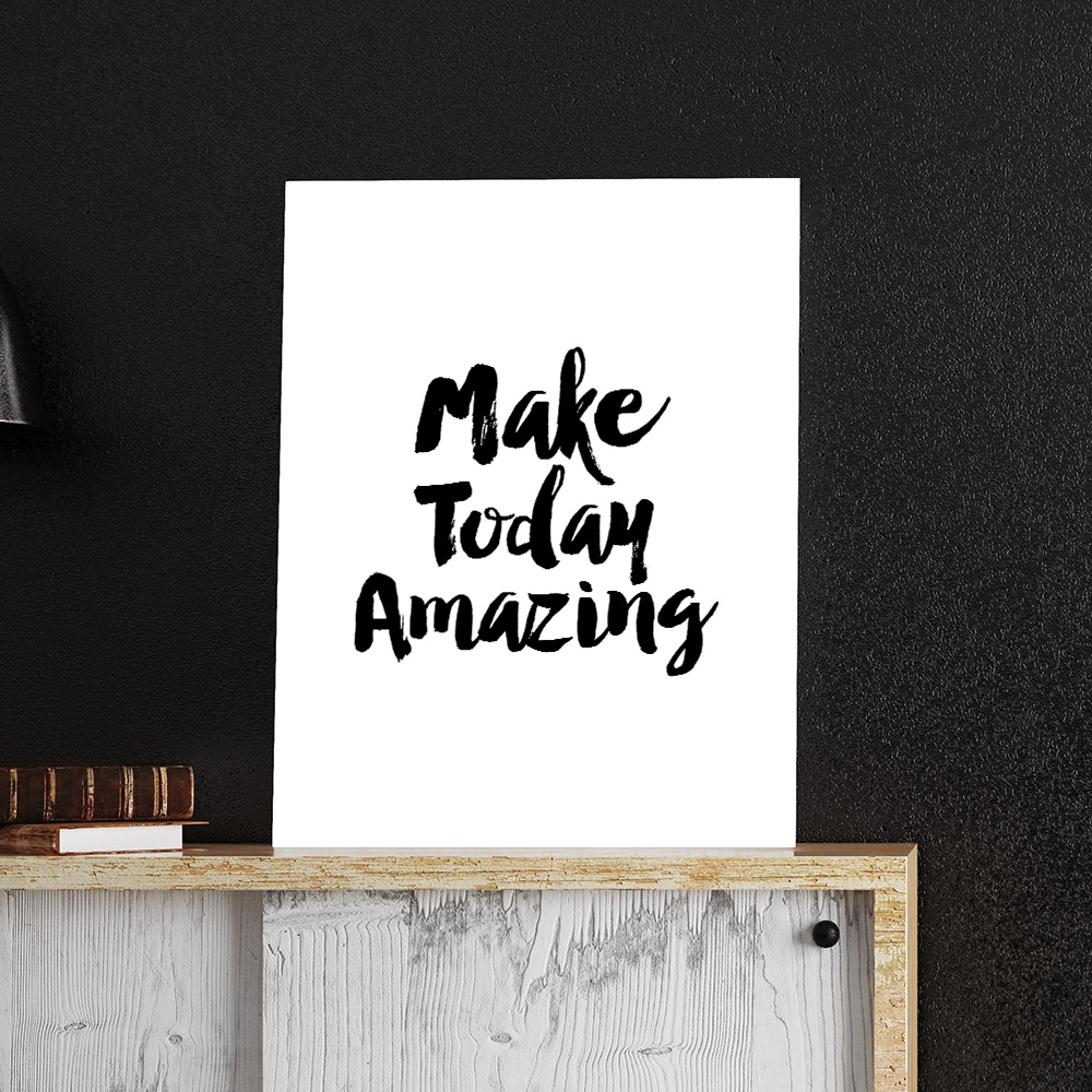 Make Today Amazing Poster by MottosPrint Design