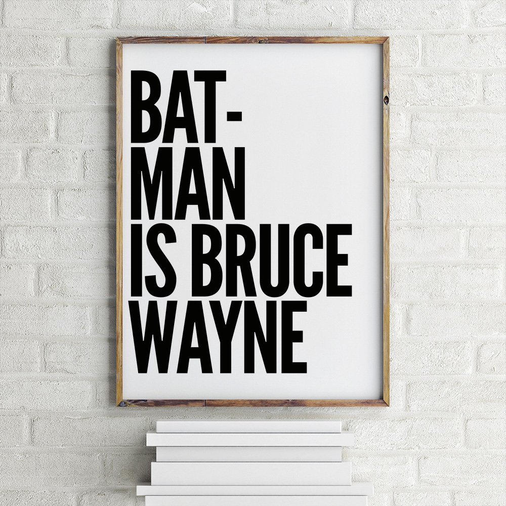 Batman is Bruce Wayne Poster by MottosPrint Design