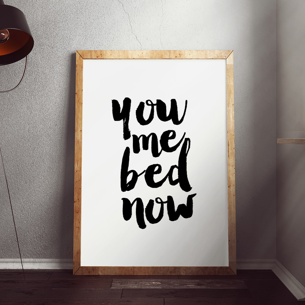 You Me Bed Now Poster by MottosPrint Design