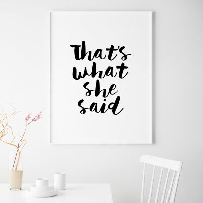 Exklusiv bei uns - Poster Thats What She Said by MottosPrint