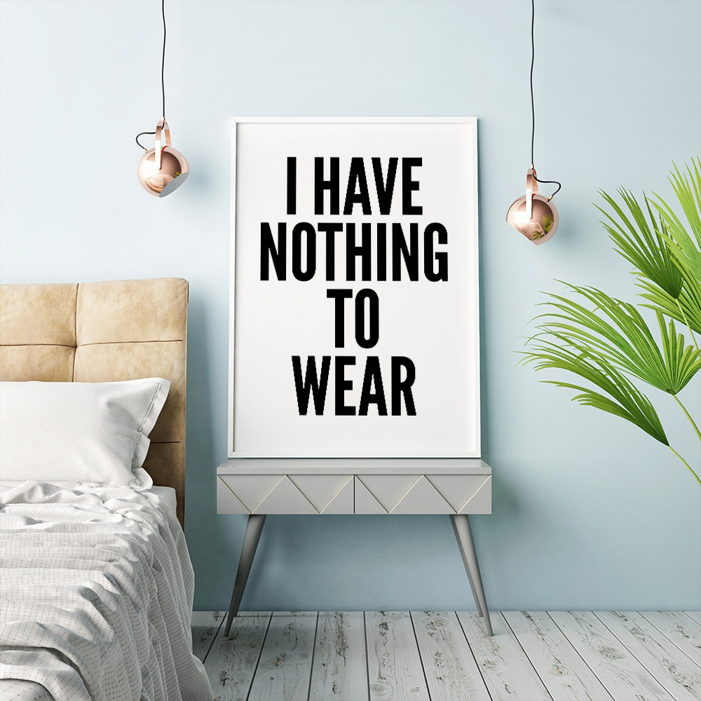 Nothing To Wear Poster by MottosPrint Design