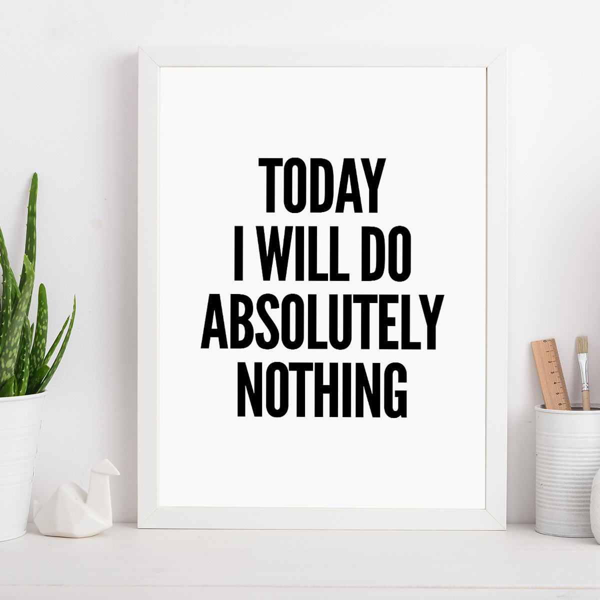 Today I Will Do Absolutely Nothing Poster by Mottosprint Design